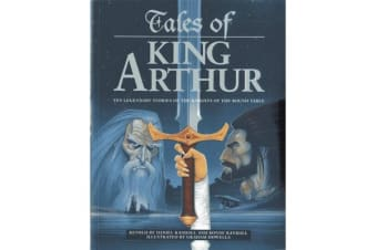 Tales of King Arthur - Ten Legendary Stories of the Knights of the Round Table