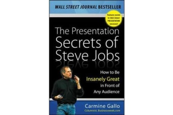 The Presentation Secrets of Steve Jobs - How to Be Insanely Great in Front of Any Audience
