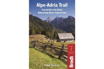 Alpe-Adria Trail - From the Alps to the Adriatic: Hiking through Austria, Slovenia & Italy
