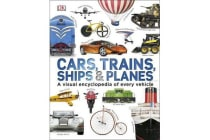 Cars Trains Ships and Planes - A Visual Encyclopedia to Every Vehicle