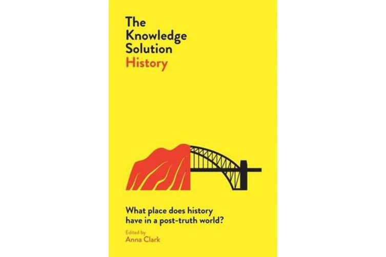 The Knowledge Solution: Australian History - What place does history have in a post-truth world?