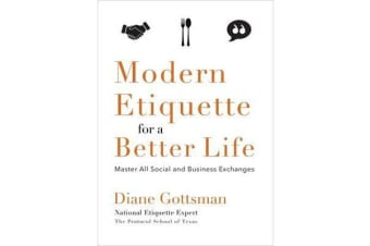 Modern Etiquette for a Better Life - Master All Social and Business Exchanges