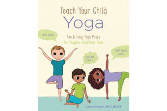 Teach Your Child Yoga - Fun & Easy Yoga Poses for Happier, Healthier Kids