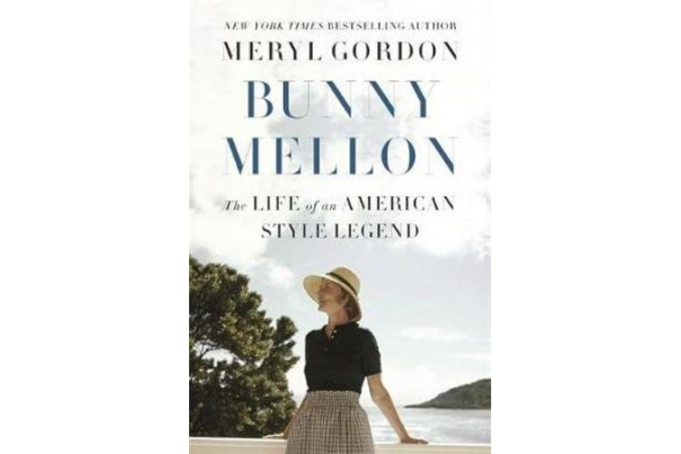 Bunny Mellon - The Life of an American Style Legend