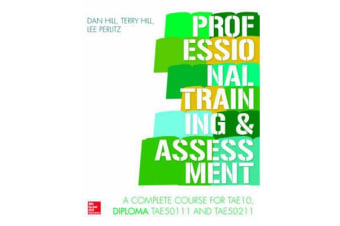 Professional Training and Assessment - A complete course for the Diploma TAE50111 and TAE50211 in TAE10