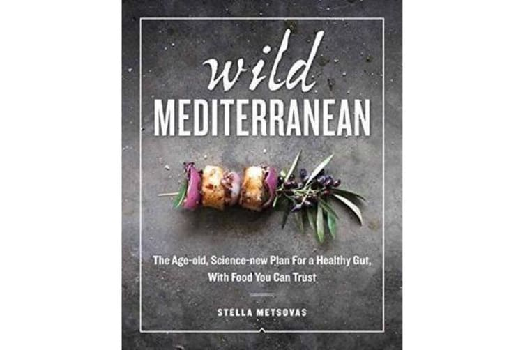 Wild Mediterranean - The Age-old, Science-new Plan For a Healthy Gut, With Food You Can Trust