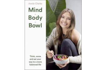 Mind Body Bowl - Think, Move and Eat Your Way to a More Balanced Life