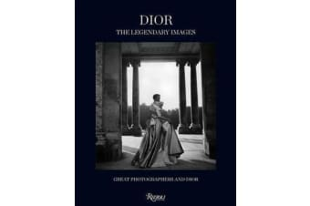 Dior - The Legendary Images - Great Photographers and Dior