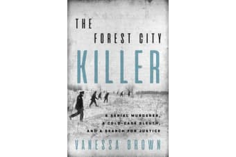 The Forest City Killer - A Serial Murderer, A Cold-Case Sleuth, and a Search for Justice