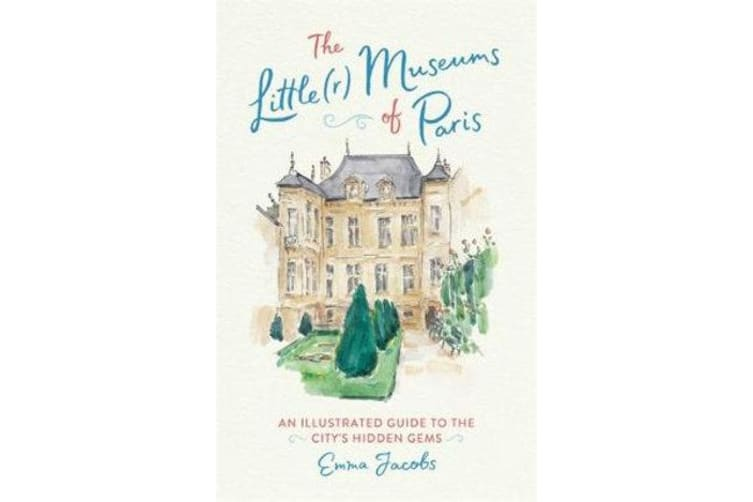 The Little(r) Museums of Paris - An Illustrated Guide to the City's Hidden Gems
