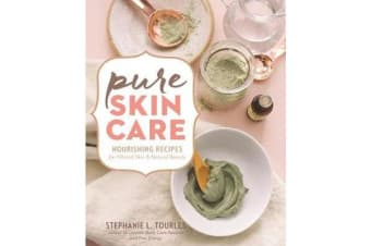 Pure Skin Care - Nourishing Recipes for Vibrant Skin & Natural Beauty
