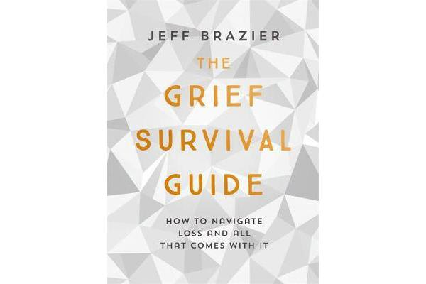 The Grief Survival Guide - How to navigate loss and all that comes with it