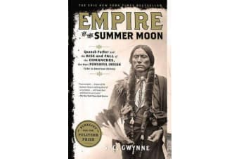 Empire of the Summer Moon - Quanah Parker and the Rise and Fall of the Comanches, the Most Powerful Indian Tribe in American History