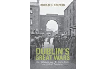 Dublin's Great Wars - The First World War, the Easter Rising and the Irish Revolution