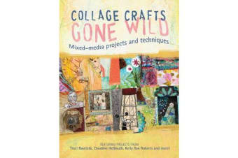 Collage Craft Gone Wild - Mixed-media projects and techniques