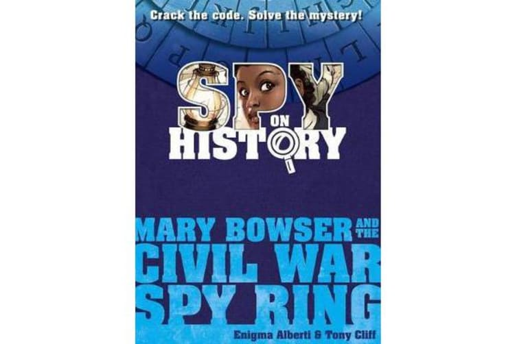 Spy on History - Mary Bowser and the Civil War Spy Ring