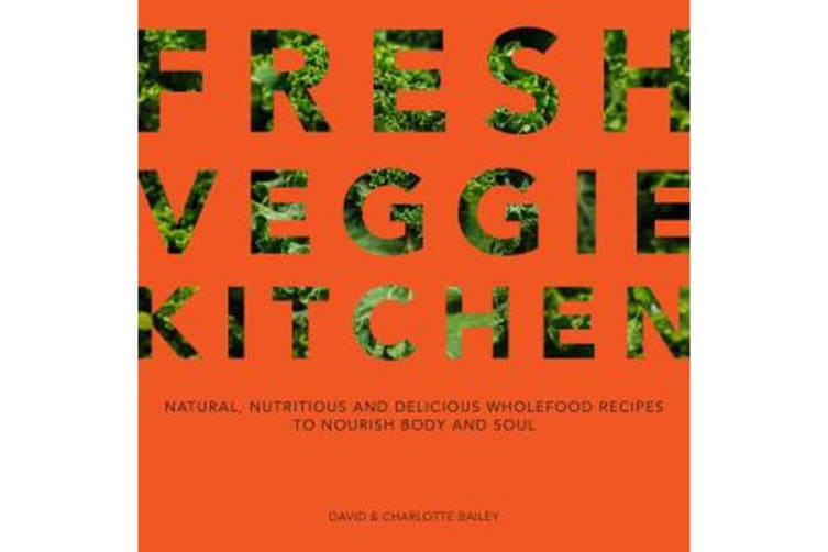 Fresh Veggie Kitchen - Natural, nutritious and delicious wholefood recipes to nourish body and soul