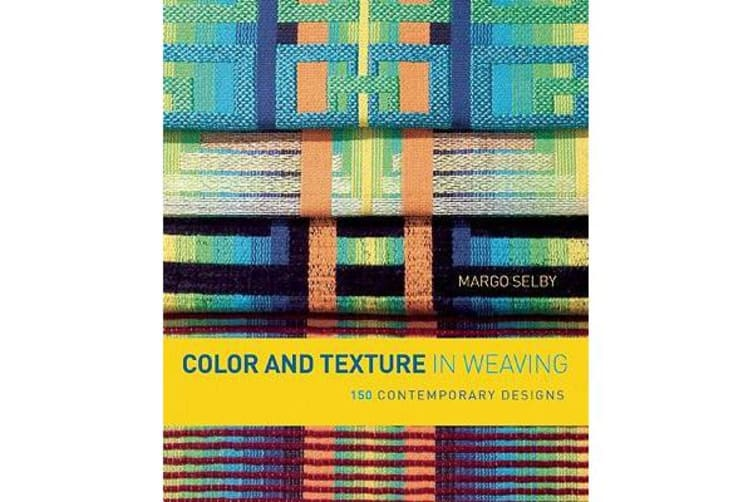 Color and Texture in Weaving - 150 Contemporary Designs