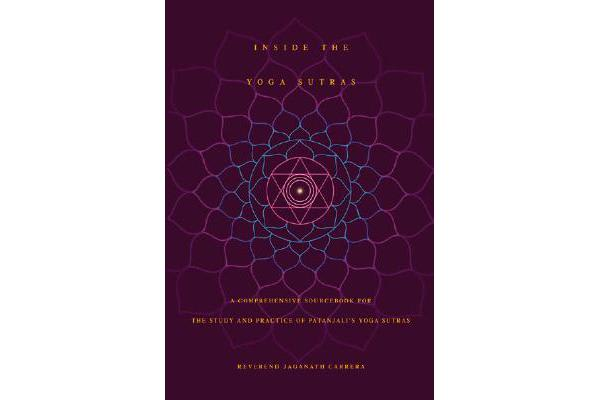 Inside the Yoga Sutras - A Complete Sourcebook for the Study and Practice of Patanjalis Yoga Sutras