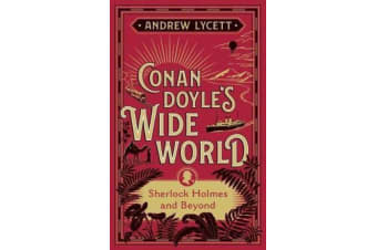 Conan Doyle's Wide World - Sherlock Holmes and Beyond