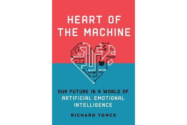 Heart of the Machine - Our Future in a World of Artificial Emotional Intelligence