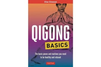 Qigong Basics - The Basic Poses and Routines you Need to be Healthy and Relaxed