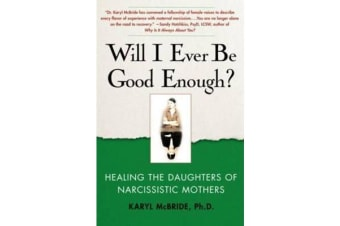 Will I Ever be Good Enough? - Healing the Daughters of Narcissistic Mothers