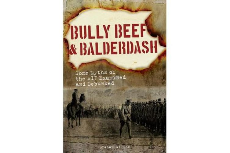 Bully Beef & Balderdash - Some Myths of the Aif Examined and Debunked