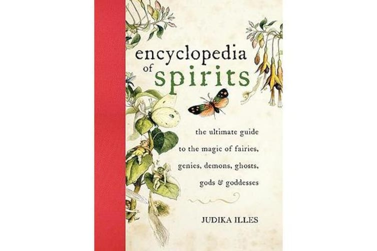 Encyclopedia of Spirits - The Ultimate Guide to the Magic of Fairies, Genies, Demons, Ghosts, Gods & Goddesses