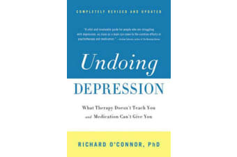 Undoing Depression - What Therapy Doesn't Teach You and Medication Can't Give You