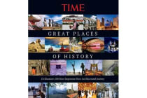 Time the Great Places of History - Civilization's 100 Most Important Sites: An Illustrated Journey