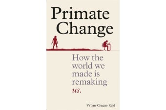 Primate Change - How the world we made is remaking us