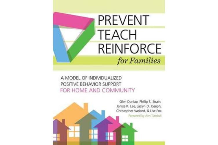 Prevent-Teach-Reinforce for Families - A Model of Individualized Positive Behavior Support for Home and Community