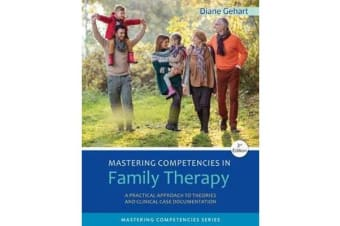 Mastering Competencies in Family Therapy - A Practical Approach to Theory and Clinical Case Documentation