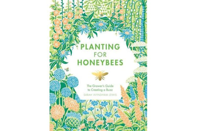 Planting for Honeybees - The grower's guide to creating a buzz