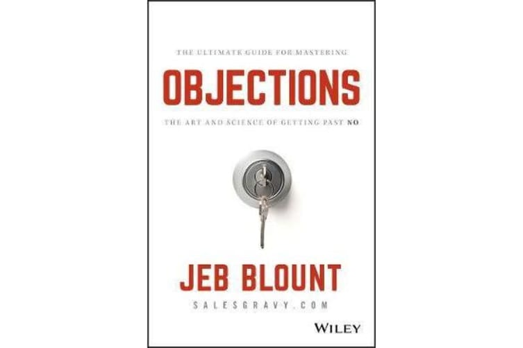 Objections - The Ultimate Guide for Mastering The Art and Science of Getting Past No