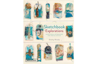 Sketchbook Explorations - for mixed-media and textile artists