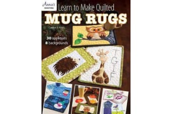 Learn to Make Quilted Mug Rugs - 30 Appliques 8 Backgrounds
