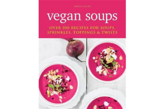 Vegan Soups - Over 100 recipes for soups, sprinkles, toppings & twists