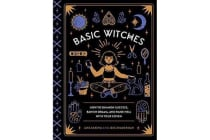 Basic Witches - How to Summon Success, Banish Drama, and Raise Hell with Your Coven