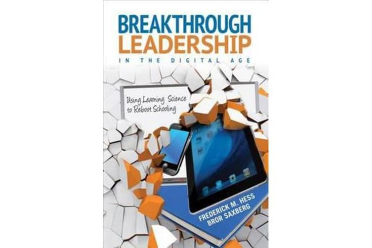 Breakthrough Leadership in the Digital Age - Using Learning Science to Reboot Schooling