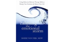 Calming the Emotional Storm - Using Dialectical Behaviour Skills to Manage Your Emotions and Balance Your Life