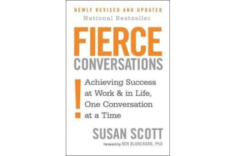 Fierce Conversations - Achieving success in work and in life, one conversation at a time