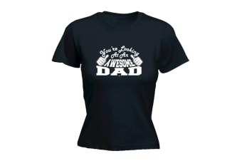 123T Funny Tee - Dad Youre Looking At An Awesome - (X-Large Black Womens T Shirt)