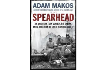 Spearhead - An American Tank Gunner, His Enemy and a Collision of Lives in World War II