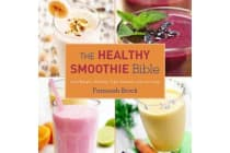 The Healthy Smoothie Bible - Lose Weight, Detoxify, Fight Disease, and Live Long