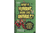 What If Humans Were Like Animals? - The Amazing and Disgusting Life You'd Lead as a Snake, Bird, Fish, or Worm!