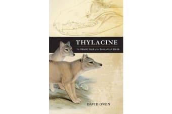 Thylacine - The Tragic Tale of the Tasmanian Tiger