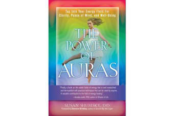 The Power of Auras - Tap into Your Energy Field for Clarity, Peace of Mind, and Well-Being