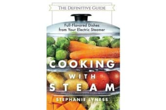 Cooking with Steam - Spectacular Full-Flavored Low-Fat Dishes from Your Electric Steamer